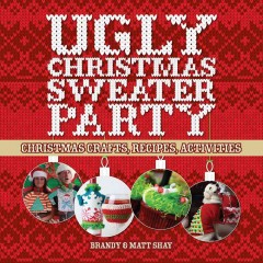 Ugly Christmas sweater party : Christmas crafts, recipes, activities Book cover