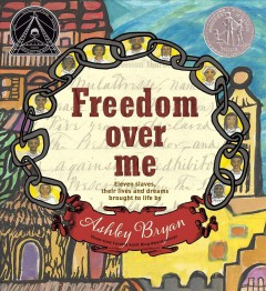 Freedom over me : eleven slaves, their lives and dreams brought to life Book cover