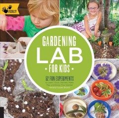 Gardening lab for kids : 52 fun experiments to learn, grow, harvest, make, play, and enjoy your garden Book cover
