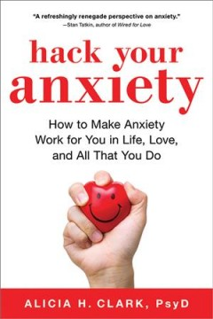 Hack your anxiety : how to make anxiety work for you in life, love, and all that you do Book cover
