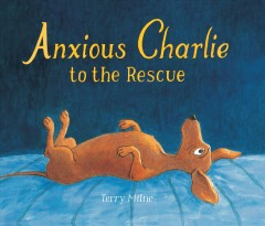 Anxious Charlie to the rescue Book cover