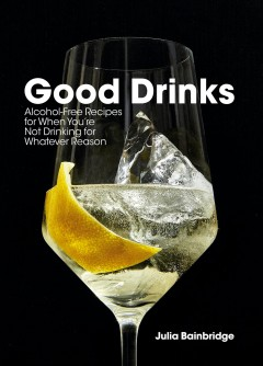 Good drinks : for those who aren't drinking, for whatever reason Book cover
