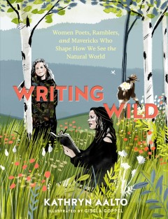 Writing wild : women poets, ramblers, and mavericks who shape how we see the natural world Book cover