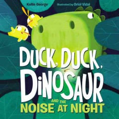 Duck, duck, dinosaur and the noise at night Book cover